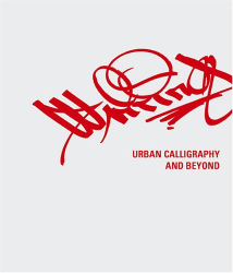 Markus Mai: Writing: Urban Calligraphy And Beyond