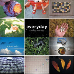 Byron G. Wolfe: Everyday: A Yearlong Photo Diary