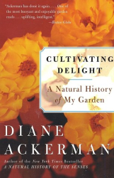 Diane Ackerman: Cultivating Delight: A Natural History of My Garden