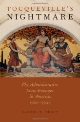 Daniel R. Ernst: Tocqueville's Nightmare: The Administrative State Emerges in America, 1900-1940