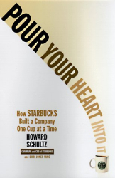 Howard Schultz: Pour Your Heart into It : How Starbucks Built a Company One Cup at a Time