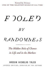 Nassim Taleb: Fooled By Randomness:The Hidden Role of Chance in Life and in the Markets