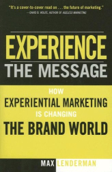 Max Lenderman: Experience the Message: How Experiential Marketing Is Changing the Brand World