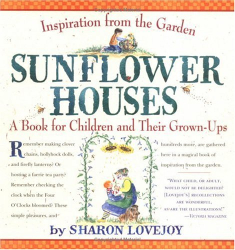 Sharon Lovejoy: Sunflower Houses : Inspiration from the Garden - A Book for Children and Their Grown-Ups