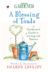 Sharon Lovejoy: Country Living Gardener A Blessing of Toads: A Gardener's Guide to Living with Nature (Country Living Gardener)