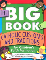 : The Big Book of Catholic Customs and Traditions for Children's Faith Formation