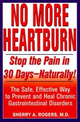 Sherry A. Rogers: No More Heartburn: Stop the Pain in 30 Days--Naturally! : The Safe, Effective Way to Prevent and Heal Chronic Gastrointestinal Disorders