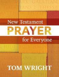 Tom Wright: New Testament Prayer for Everyone