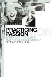 Kenda Creasy Dean: Practicing Passion: Youth and the Quest for a Passionate Church
