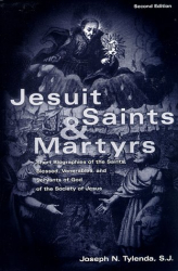 Joseph N. Tylenda: Jesuit Saints & Martyrs: Short Biographies of the Saints, Blessed, Venerables, and Servants of God of the Society of Jesus
