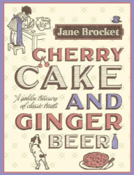 Jane Brocket: Cherry Cake and Ginger Beer: A Golden Treasury of Classic Treats