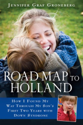 Jennifer Graf Groneberg: Road Map to Holland: How I Found My Way Through My Son's First Two Years With Down Syndrome