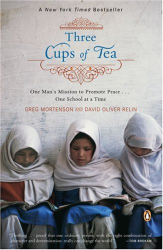 Greg Mortenson: Three Cups of Tea: One Man's Mission to Promote Peace . . . One School at a Time