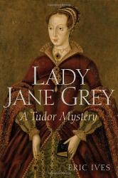 Eric Ives: Lady Jane Grey: A Tudor Mystery (Tudor Mysteries)