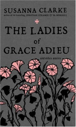 Susanna Clarke: The Ladies of Grace Adieu