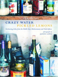 Diana Henry: Crazy Water Pickled Lemons: Enchanting Dishes from the Middle East, Mediterranean and North Africa