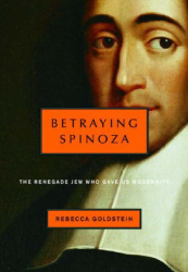 2006 Rebecca Goldstein: Betraying Spinoza: The Renegade Jew Who Gave Us Modernity (Jewish Encounters)