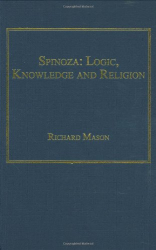 2007 Richard Mason: Spinoza: Logic, Knowledge and Religion