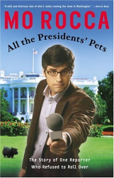Mo Rocca: All the Presidents' Pets: The Story of One Reporter Who Refused to Roll Over