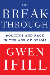 Gwen Ifill: The Breakthrough: Politics and Race in the Age of Obama