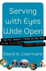 David A. Livermore: Serving with Eyes Wide Open: Doing Short-Term Missions with Cultural Intelligence