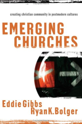 Eddie Gibbs: Emerging Churches: Creating Christian Community in Postmodern Cultures