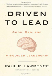 Paul R. Lawrence: Driven to Lead: Good, Bad, and Misguided Leadership (J-B Warren Bennis Series)