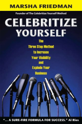 Marsha Friedman: Celebritize Yourself: The Three Step Method to Increase Your Visibility and Explode Your Business