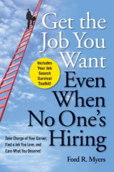 Ford R. Myers: Get The Job You Want, Even When No One's Hiring: Take Charge of Your Career, Find a Job You Love, and Earn What You Deserve