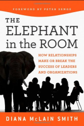Diana McLain Smith: Elephant in the Room: How Relationships Make or Break the Success of Leaders and Organizations (Jossey-Bass Business & Management)
