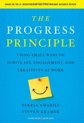 Teresa Amabile: The Progress Principle: Using Small Wins to Ignite Joy, Engagement, and Creativity at Work