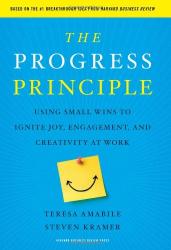 Teresa Amabile: The Progress Principle: Using Small Wins to Ignite Joy, Engagement, and Creativity at Work