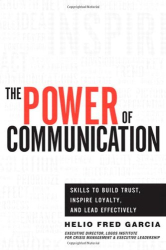 Helio Fred Garcia: Power of Communication,The: Skills to Build Trust, Inspire Loyalty, and Lead Effectively
