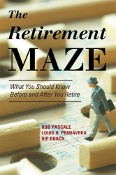 Robert Pascale: The Retirement Maze: What You Should Know Before and After You Retire