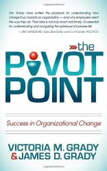 Victoria M. Grady: The Pivot Point: Success in Organizational Change