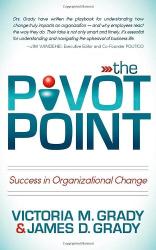Victoria M. Grady: The Pivot Point: Success in Organizational Change