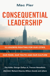 Mac Pier: Consequential Leadership: 15 Leaders Fighting for Our Cities, Our Poor, Our Youth and Our Culture