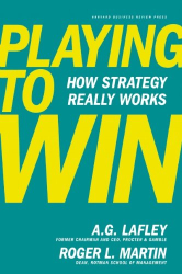 A.G. Lafley: Playing to Win: How Strategy Really Works