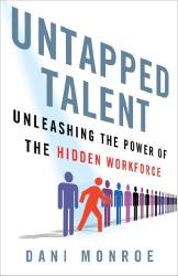 Dani Monroe: Untapped Talent: Unleashing the Power of the Hidden Workforce
