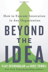Vijay Govindarajan: Beyond the Idea: How to Execute Innovation in Any Organization