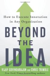 Vijay Govindarajan: Beyond the Idea: How to Execute Innovation in Any Organization