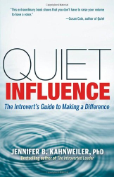 Jennifer Kahnweiler PhD: Quiet Influence: The Introvert's Guide to Making a Difference