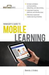 Brenda J. Enders: Manager's Guide to Mobile Learning (Briefcase Books Series)