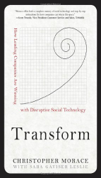 Christopher Morace: Transform: How Leading Companies are Winning with Disruptive Social Technology