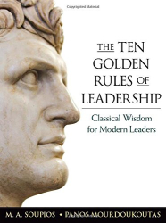 M. A. Soupios: The Ten Golden Rules of Leadership: Classical Wisdom for Modern Leaders