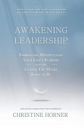 Christine Horner: Awakening Leadership: Embracing Mindfulness, Your Life's Purpose, and the Leader You Were Born to Be