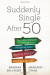 Barbara Ballinger: Suddenly Single After 50: The Girlfriends' Guide to Navigating Loss, Restoring Hope, and Rebuilding Your Life