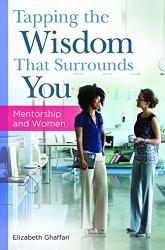 Elizabeth Ghaffari: Tapping the Wisdom That Surrounds You: Mentorship and Women