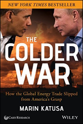 Marin Katusa: The Colder War: How the Global Energy Trade Slipped from America's Grasp