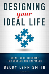 Becky Lynn Smith: Designing Your Ideal Life: Create Your Blueprint for Success and Happiness